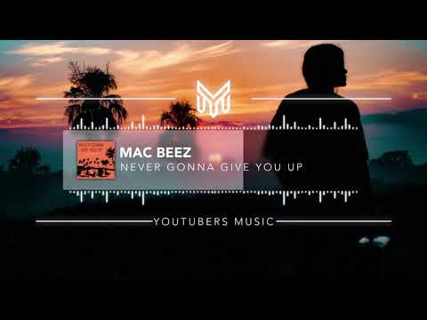 Mac Beez - Never Gonna Give You Up [No Copyright Music]