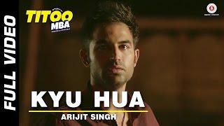 Kyu Hua Full Video | Titoo MBA | Nishant Dahiya & Pragya Jaiswal | Arijit Singh
