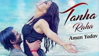 Tanha Raha (Full 4K Video) Aman Yadav   Amrit Kahlon   New Hindi Song 2017   Fakon Music