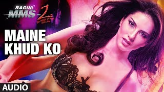 """Maine Khud Ko"" Ragini MMS 2 Full Song (Audio) | Sunny Leone"