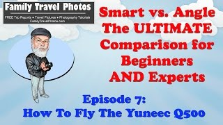Episode 7: How to Fly The Yuneec Q500 4K and Typhoon H - The ULTIMATE Smart vs. Angle Modes Tutorial