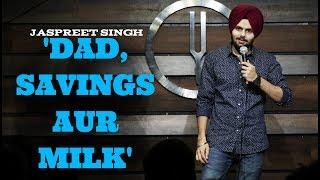 Dad,Savings aur Milk   Jaspreet Singh Stand-Up Comedy