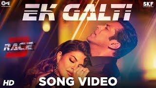Ek Galti Song Video - Race 3 | Salman Khan & Jacqueline | Shivai Vyas | Bollywood Song 2018
