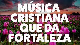 MÚSICA CRISTIANA QUE DA FORTALEZA 2019 [AUDIO OFICIAL]
