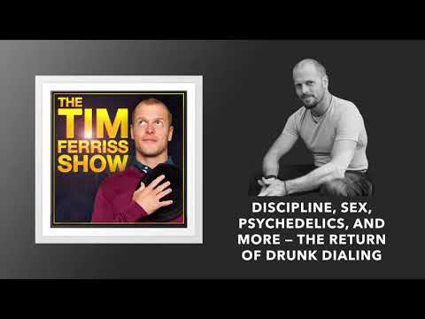 Xxx Mp4 Discipline Sex Psychedelics — The Return Of Drunk Dialing The Tim Ferriss Show Podcast 3gp Sex