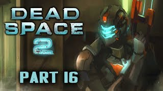 Two Best Friends Play Dead Space 2 (Part 16)