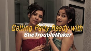Getting Party Ready with SheTroubleMaker | Barkha Singh