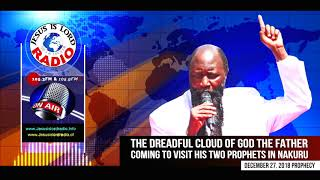 December 27, 2018 Prophecy Of The Dreadful Cloud Of God Coming To Visit His Two Prophets In Nakuru