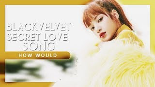 (Resquest #15) How Would BLACKVELVET sing 'Secret Love Song' by Little Mix [Line Distribution]