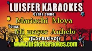 Mariachi Moya - Mi mayor Anhelo -  Karaoke Exclusivo