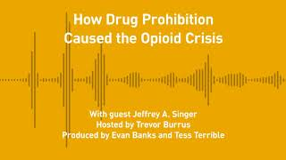 Free Thoughts, Ep. 210: How Drug Prohibition Caused the Opioid Crisis (with Jeffrey A. Singer)