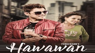 Hawawan || feroz khan || Saranjit Bains || Sarpanch Records || New Punjabi Song 2017