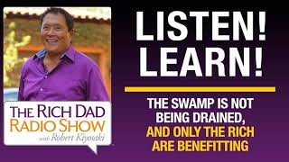 THE SWAMP IS NOT BEING DRAINED, AND ONLY THE RICH ARE BENEFITTING -ROBERT KIYOSAKI