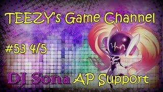 [TEEZY's Game Channel]LOL #53 4/5 DJ Sona AP Support