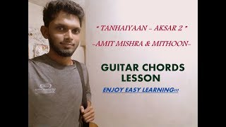 Tanhaiyaan Aksar 2 Easy Guitar Chords Lessontutorial Amit Mishra Mithoon Zareen Khan