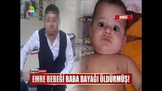 Emre bebeği baba dayağı öldürmüş!