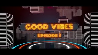 Good Vibes Episode 2
