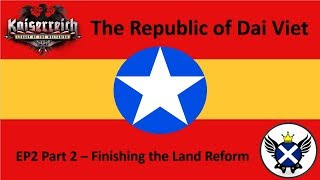 HOI4 Kaiserreich The Republic of Dai Viet EP2 Part 2 - Finishing the Land Reform