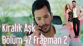 Kiralık Aşk 47. Bölüm 2. Fragman