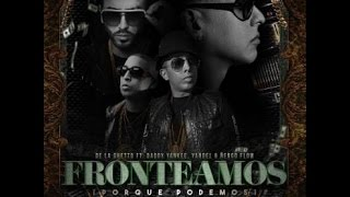 ((LETRA)) Fronteamos Porque Podemos - De La Ghetto Ft. Daddy Yankee  Yandel y Nengo Flow
