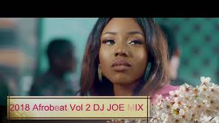 Summer 2018 Afrobeat/Naija Vol 2 Ft. DJ JOE MIX