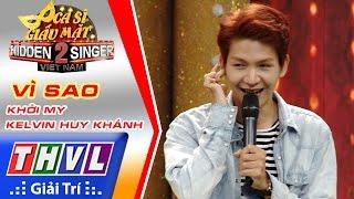 THVL | Ca sĩ giấu mặt 2016 – Tập 1: Khởi My | Vì sao - Khởi My, Kelvin Huy Khánh
