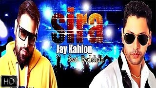 Sira | Jay Kahlon Feat.Badshah | Latest Punjabi Songs 2014