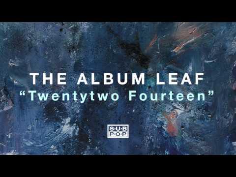 The Album Leaf - Twentytwo Fourteen