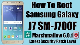 How To Root Samsung Galaxy J7 SM-J700F | Latest Build Marshmallow 6.0.1