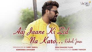 Aaj Jaane Ki Zid Na Karo   Rahul Jain   Voilà! Digi   Romantic Song 2018