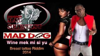 Mad Dog - Wine mek mi si yu (Breast Tattoo Riddim) 2014