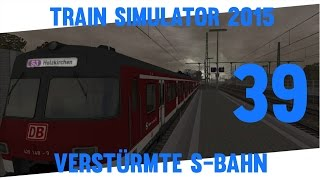Train Simulator 2015 #39 ★ Verstürmte S-Bahn ★ Let´s Play Train Simulator 2015