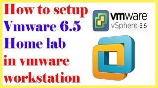 Vmware Home Lab 6.5 | How To Setup Vmware Vsphere Home lab In Vmware Workstation