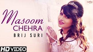 Masoom Chehra - Brij Suri - Official Full Song - New Hindi Romantic Songs 2015