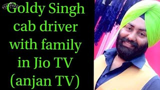 Jio TV par Goldy Singh cab driver with family (interview) on anjan TV nai Subha
