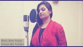 Hasi ban gaye | Hamari Adhuri Kahani | Female Cover By Trisha