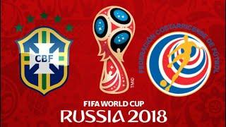 FIFA 18 - BRAZIL VS COSTA RICA WORLD CUP 2018