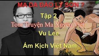 Ám Kịch Việt Nam | Ma Da Đảo Lý Sơn ? | Tour Truyện Ma Xuyên Việt Tập 2 | Vu Lee