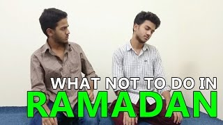 WHAT NOT TO DO IN RAMADAN