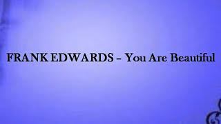 Frank Edwards - You Are Beautiful