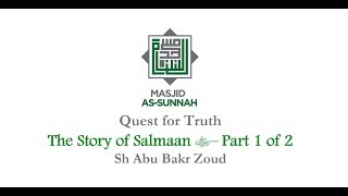 Part 1 of 2 - Quest for Truth, The Story of Salmaan Al-Farisi (The Persian) - Abu Bakr Zoud