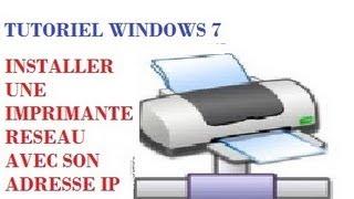 Tutoriel Windows 7 - Installer une imprimante réseau avec son adresse IP