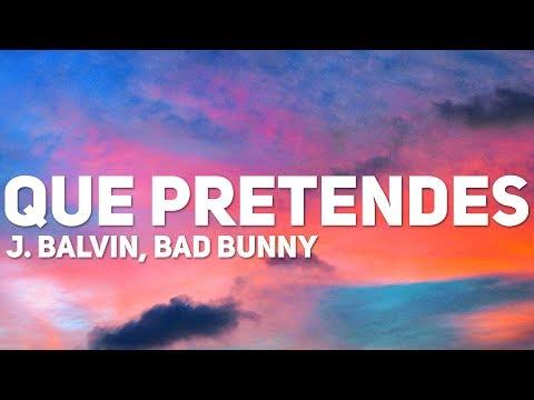 J. Balvin Bad Bunny Que Pretendes Letra