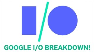 Google I/O 2017! (What You Need to Know)