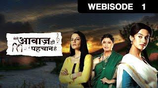 Meri Awaaz Hi Pehchaan Hai - Episode 01 - March 07 - Webisode