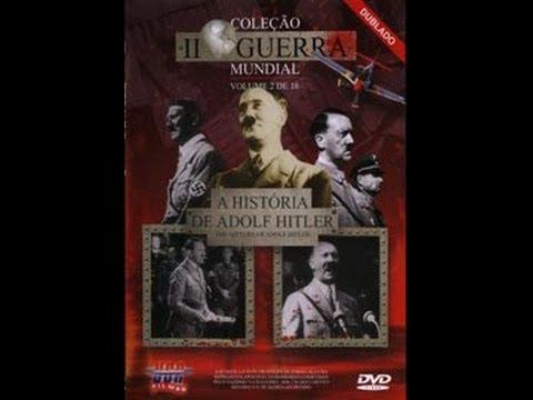 Documentário 2ª Guerra V. 02 A HISTÓRIA DE ADOLF HITLER
