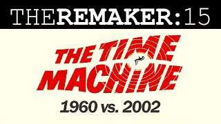 The Remaker: The Time Machine 1960 vs. 2002