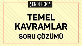 TEMEL KAVRAMLAR  SORU ÇÖZÜMÜ | ŞENOL HOCA