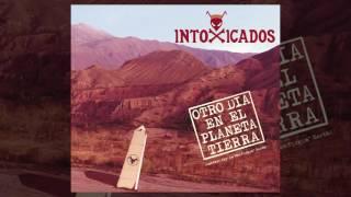 Intoxicados - 03 Nunca Quise (Otro día en el planeta Tierra)