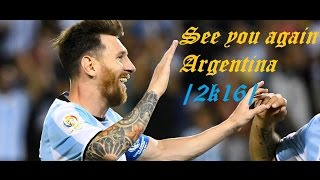 Messi - See you again Argentina | 2016